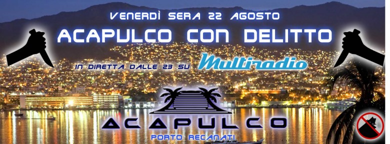 Multiradio ad Acapulco Beach Porto Recanati - Acapulco Beach - venerdì 22 agosto